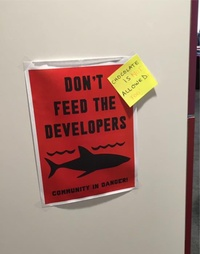 Do Not Feed the Developers - Community in Danger!